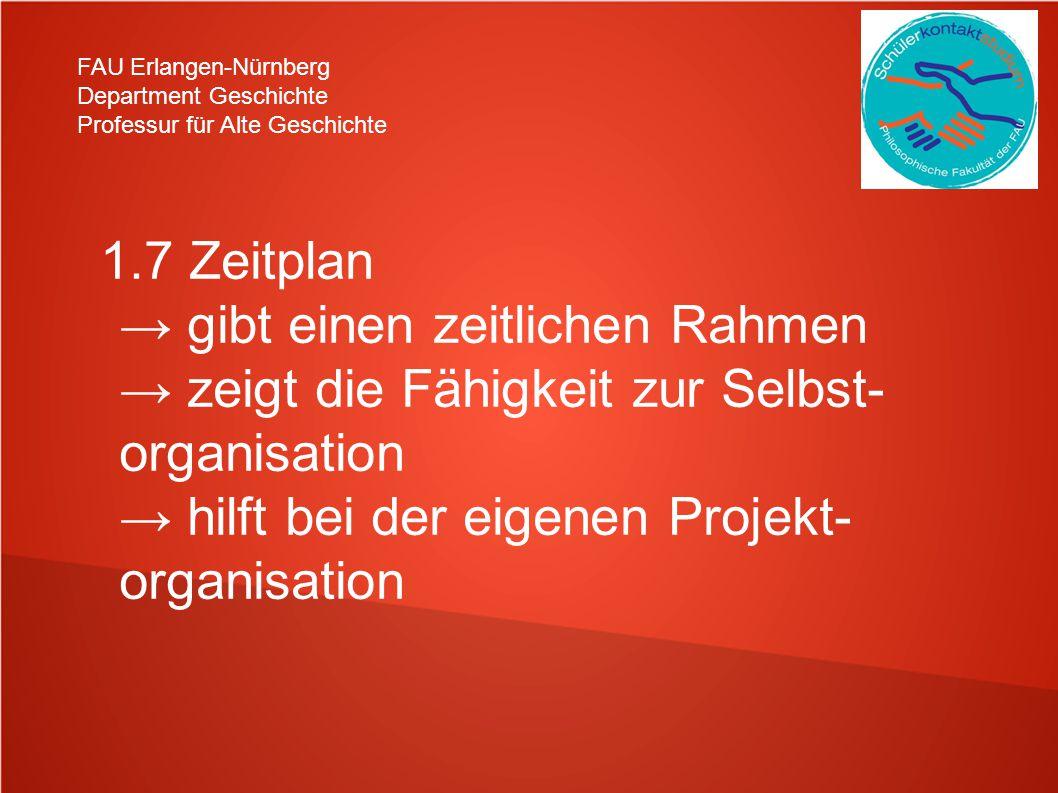 FAU Erlangen-Nürnberg Department Geschichte Professur für Alte Geschichte 1.7 Zeitplan gibt einen zeitlichen Rahmen zeigt die Fähigkeit zur Selbst- or