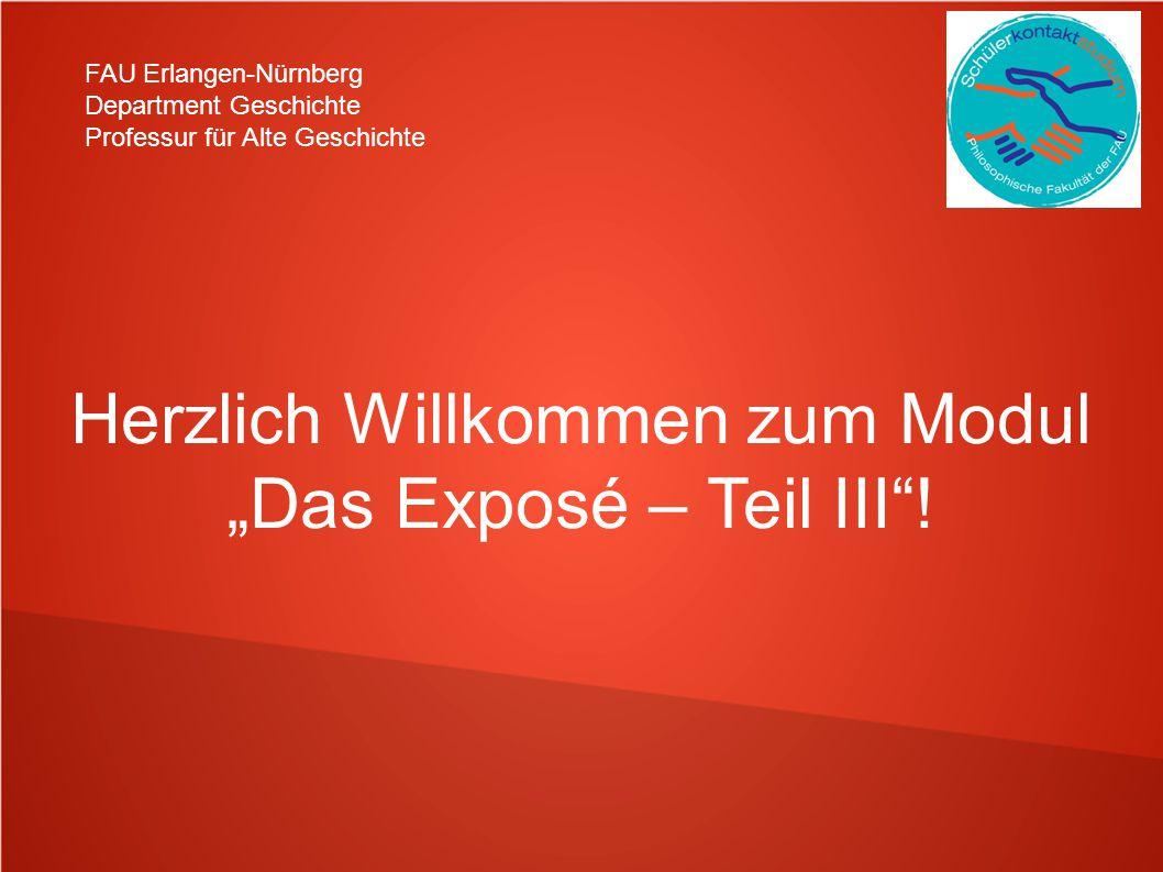 FAU Erlangen-Nürnberg Department Geschichte Professur für Alte Geschichte Herzlich Willkommen zum Modul Das Exposé – Teil III!