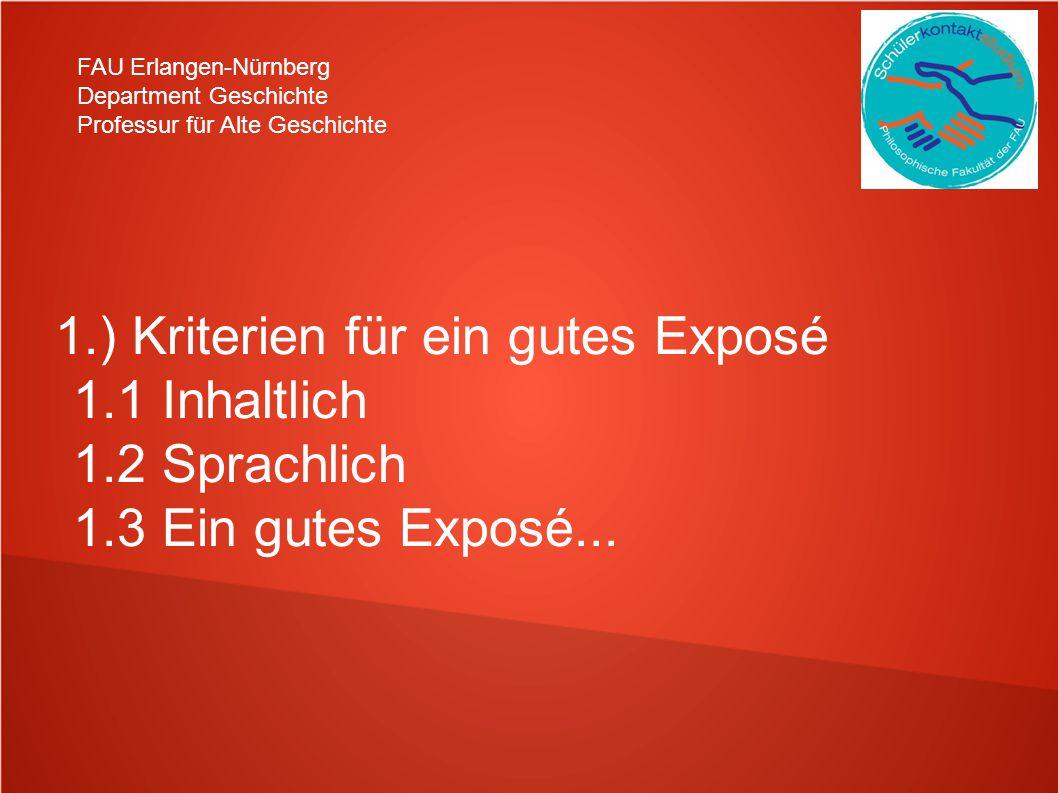 FAU Erlangen-Nürnberg Department Geschichte Professur für Alte Geschichte 1.) Kriterien für ein gutes Exposé 1.1 Inhaltlich 1.2 Sprachlich 1.3 Ein gut