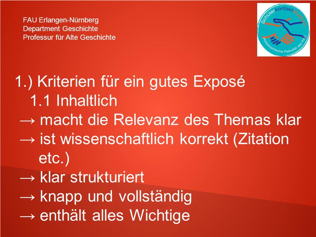 FAU Erlangen-Nürnberg Department Geschichte Professur für Alte Geschichte 1.) Kriterien für ein gutes Exposé 1.1 Inhaltlich macht die Relevanz des The