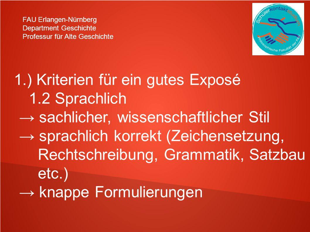 FAU Erlangen-Nürnberg Department Geschichte Professur für Alte Geschichte 1.) Kriterien für ein gutes Exposé 1.2 Sprachlich sachlicher, wissenschaftli