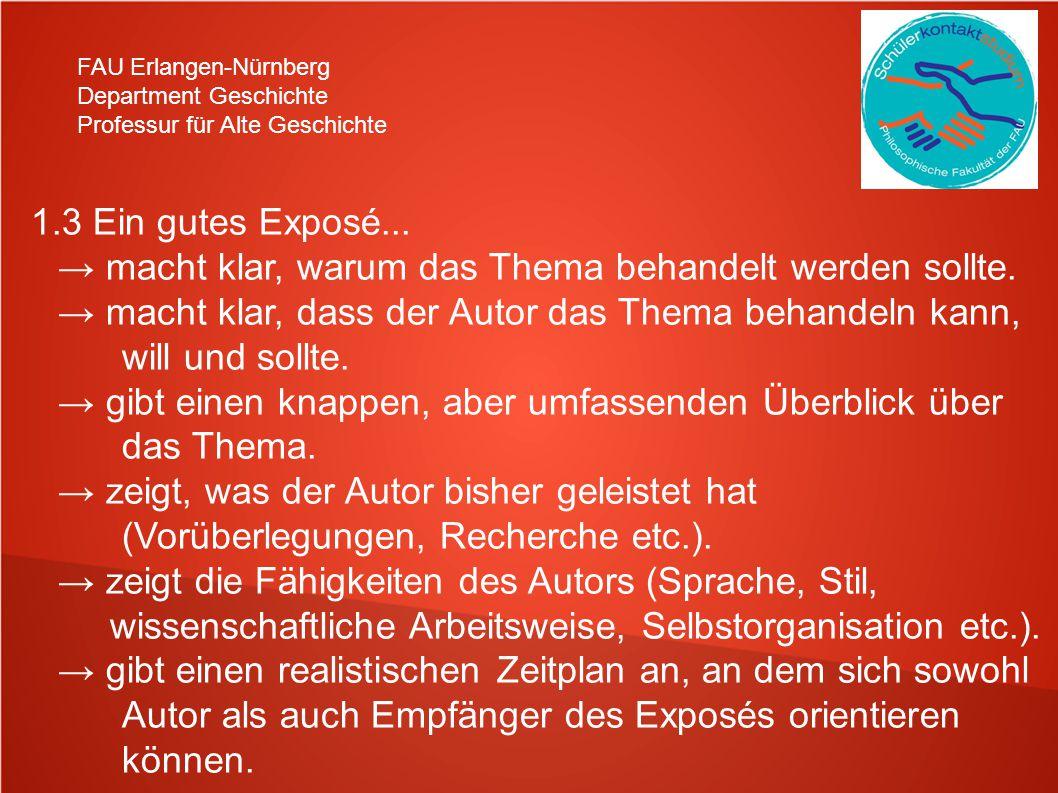 FAU Erlangen-Nürnberg Department Geschichte Professur für Alte Geschichte 1.3 Ein gutes Exposé... macht klar, warum das Thema behandelt werden sollte.