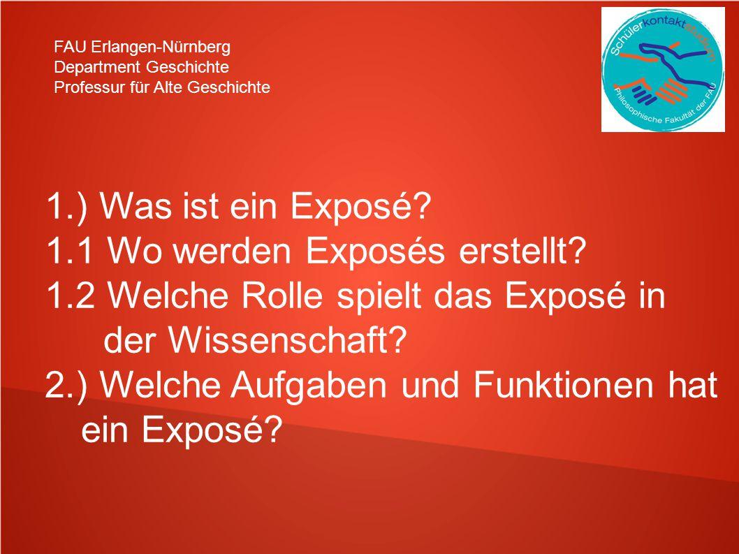 FAU Erlangen-Nürnberg Department Geschichte Professur für Alte Geschichte 1.) Was ist ein Exposé? 1.1 Wo werden Exposés erstellt? 1.2 Welche Rolle spi