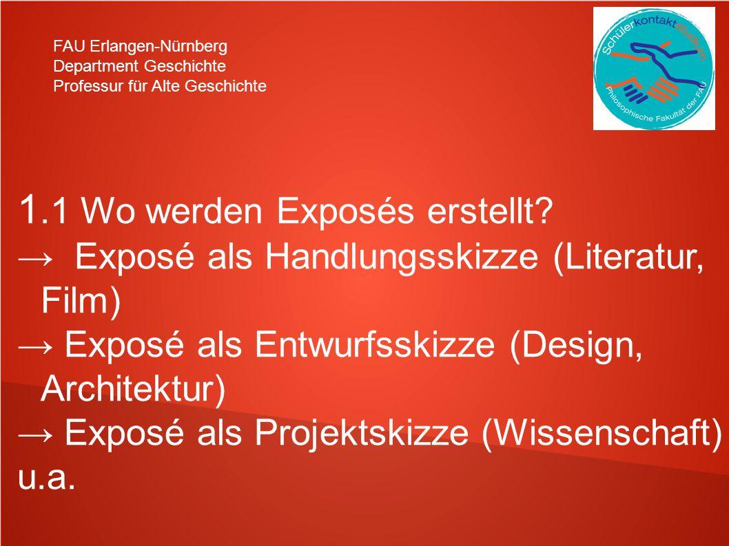 FAU Erlangen-Nürnberg Department Geschichte Professur für Alte Geschichte 1.2 Welche Rolle spielt das Exposé in der Wissenschaft.