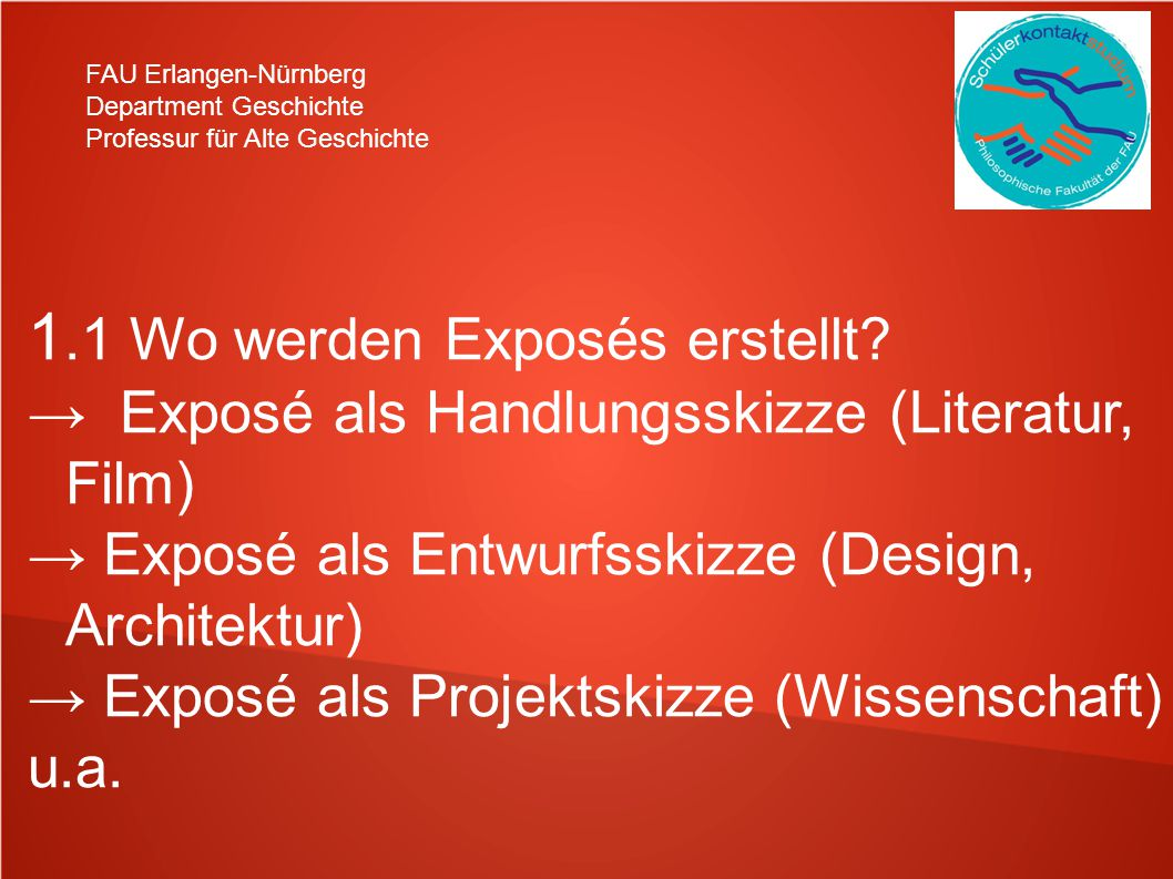 FAU Erlangen-Nürnberg Department Geschichte Professur für Alte Geschichte 1.1 Wo werden Exposés erstellt? Exposé als Handlungsskizze (Literatur, Film)