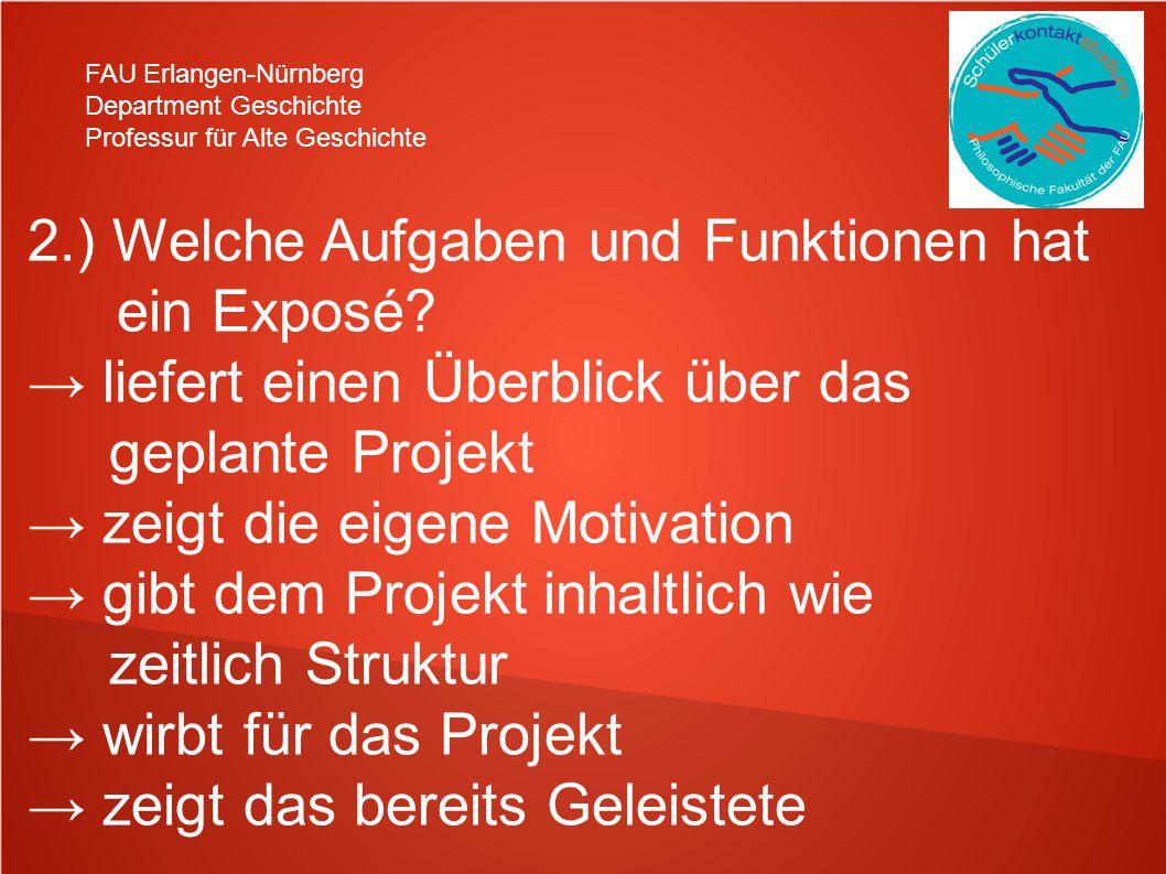 FAU Erlangen-Nürnberg Department Geschichte Professur für Alte Geschichte 2.) Welche Aufgaben und Funktionen hat ein Exposé? liefert einen Überblick ü