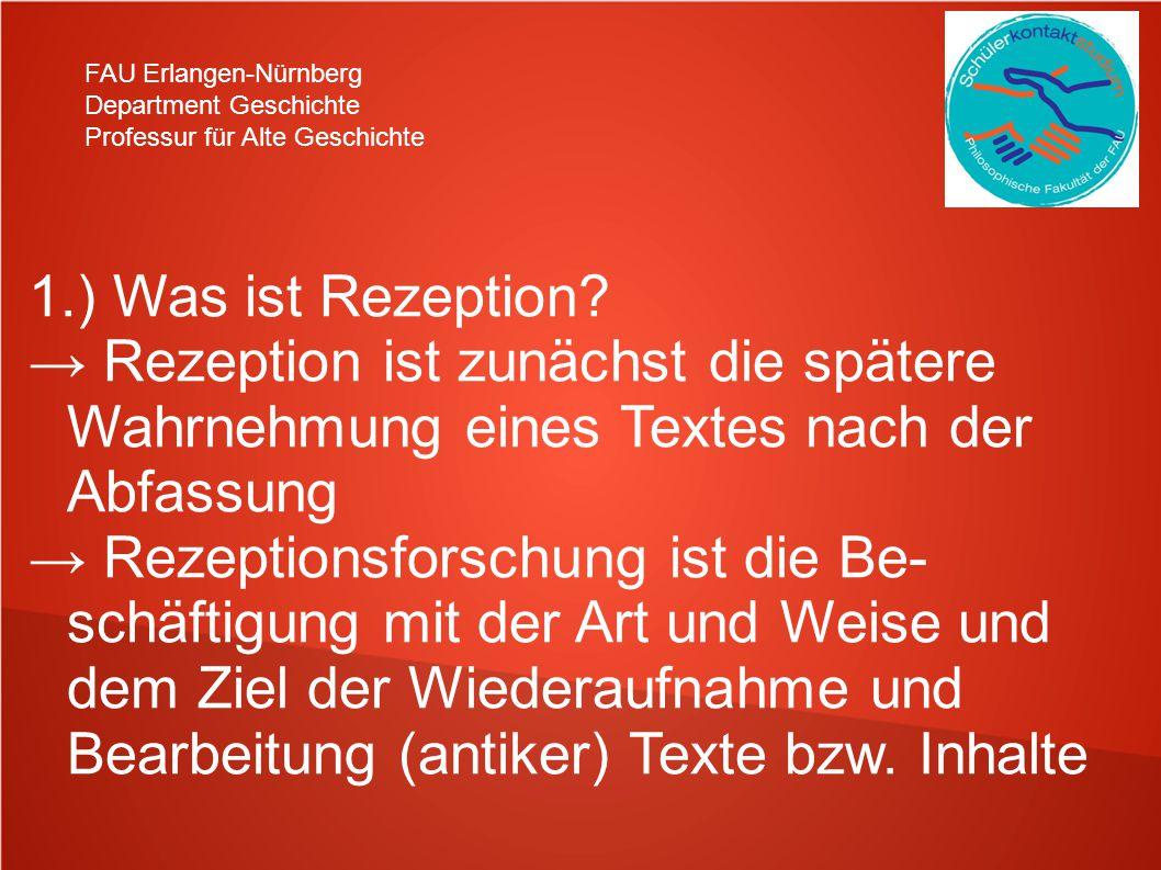 FAU Erlangen-Nürnberg Department Geschichte Professur für Alte Geschichte 1.) Was ist Rezeption.