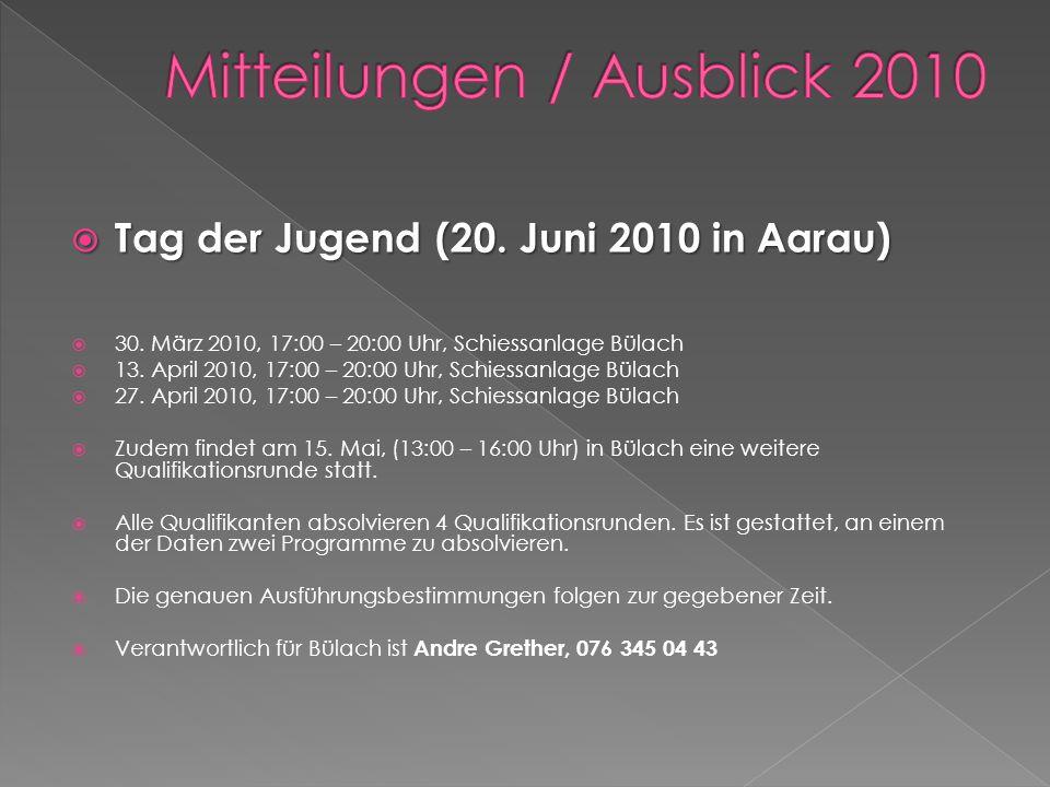 Tag der Jugend (20. Juni 2010 in Aarau) Tag der Jugend (20. Juni 2010 in Aarau) 30. März 2010, 17:00 – 20:00 Uhr, Schiessanlage Bülach 13. April 2010,