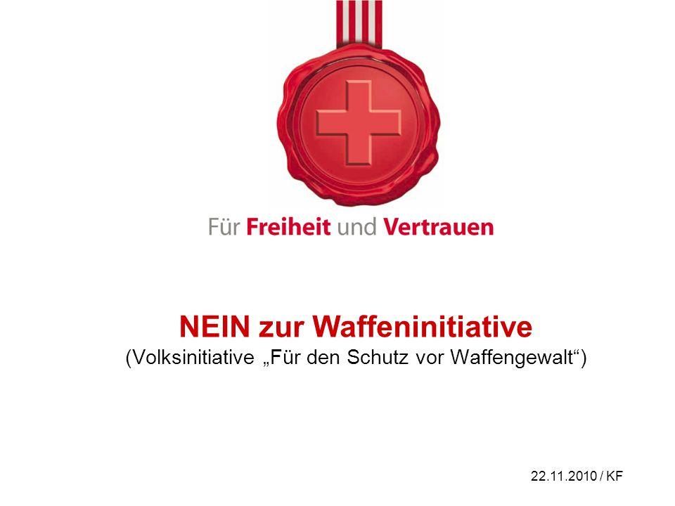 22.11.2010 / KF NEIN zur Waffeninitiative (Volksinitiative Für den Schutz vor Waffengewalt)