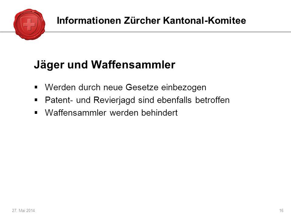 27. Mai 201416 Jäger und Waffensammler Werden durch neue Gesetze einbezogen Patent- und Revierjagd sind ebenfalls betroffen Waffensammler werden behin
