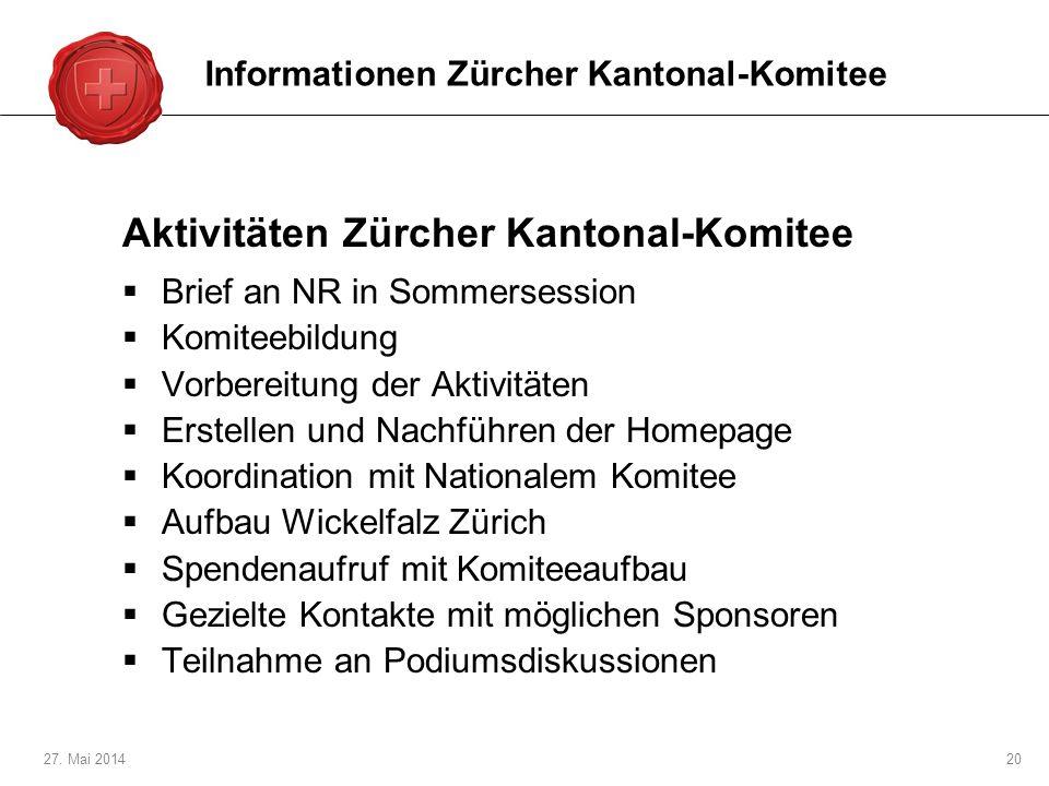 27. Mai 201420 Aktivitäten Zürcher Kantonal-Komitee Brief an NR in Sommersession Komiteebildung Vorbereitung der Aktivitäten Erstellen und Nachführen