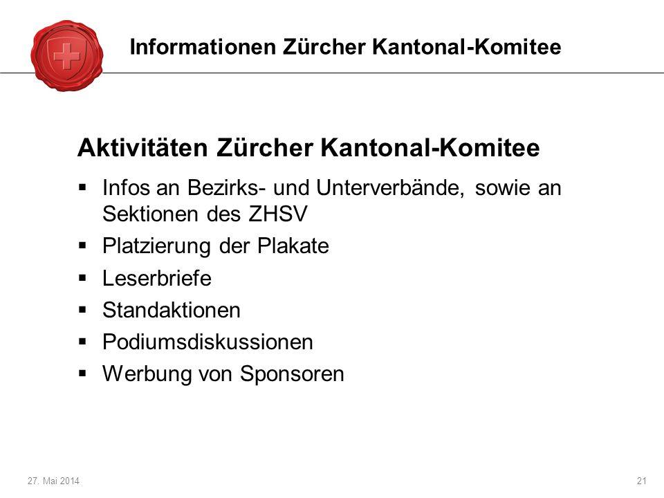 27. Mai 201421 Aktivitäten Zürcher Kantonal-Komitee Infos an Bezirks- und Unterverbände, sowie an Sektionen des ZHSV Platzierung der Plakate Leserbrie