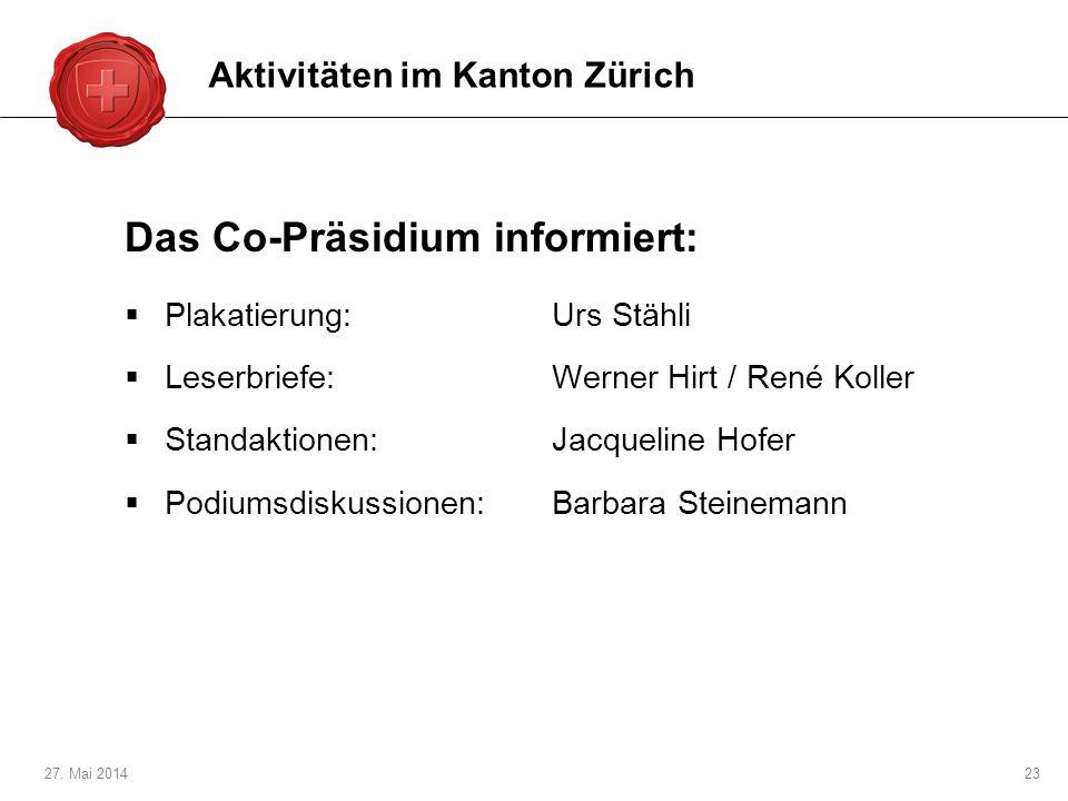 27. Mai 201423 Das Co-Präsidium informiert: Plakatierung:Urs Stähli Leserbriefe:Werner Hirt / René Koller Standaktionen:Jacqueline Hofer Podiumsdiskus