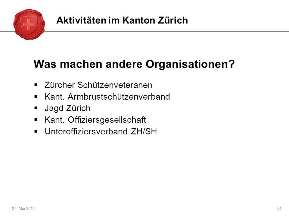 27.Mai 201424 Was machen andere Organisationen. Zürcher Schützenveteranen Kant.
