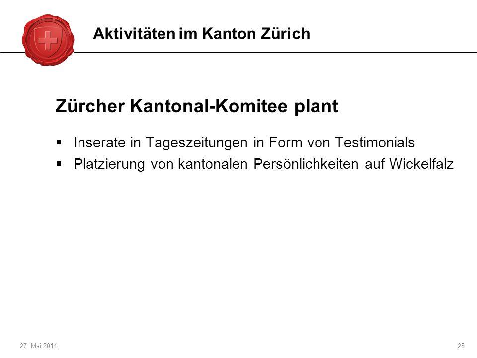 27. Mai 201428 Zürcher Kantonal-Komitee plant Inserate in Tageszeitungen in Form von Testimonials Platzierung von kantonalen Persönlichkeiten auf Wick