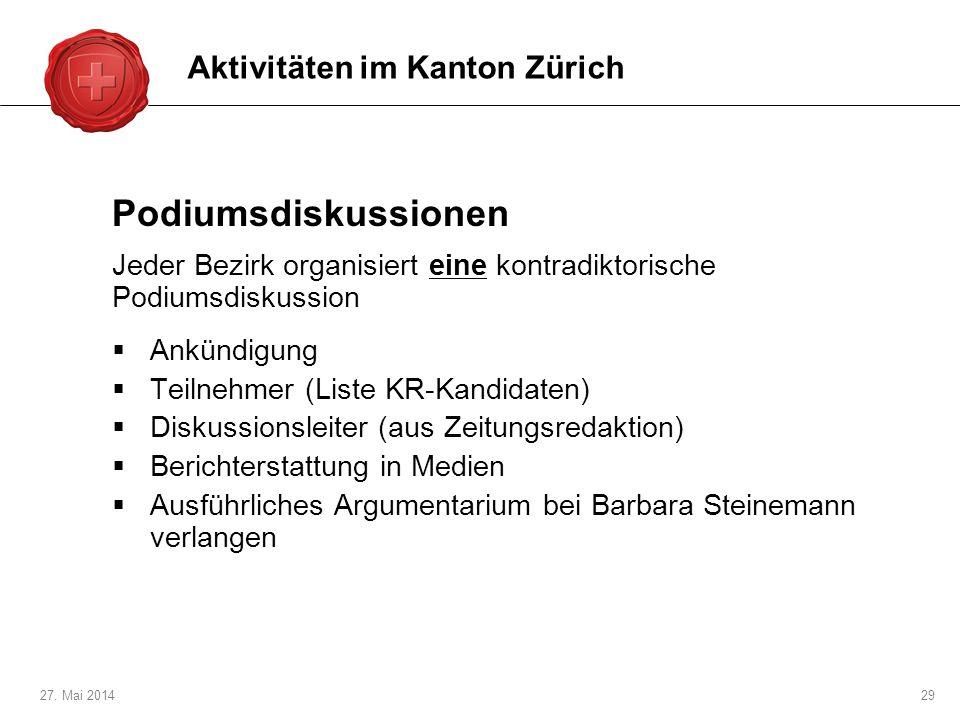 27. Mai 201429 Podiumsdiskussionen Jeder Bezirk organisiert eine kontradiktorische Podiumsdiskussion Ankündigung Teilnehmer (Liste KR-Kandidaten) Disk
