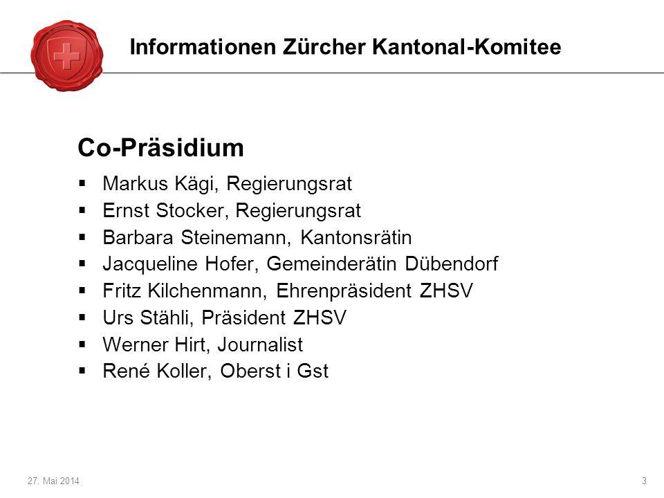 27. Mai 20143 Co-Präsidium Markus Kägi, Regierungsrat Ernst Stocker, Regierungsrat Barbara Steinemann, Kantonsrätin Jacqueline Hofer, Gemeinderätin Dü