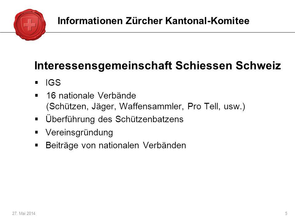 27. Mai 20145 Interessensgemeinschaft Schiessen Schweiz IGS 16 nationale Verbände (Schützen, Jäger, Waffensammler, Pro Tell, usw.) Überführung des Sch
