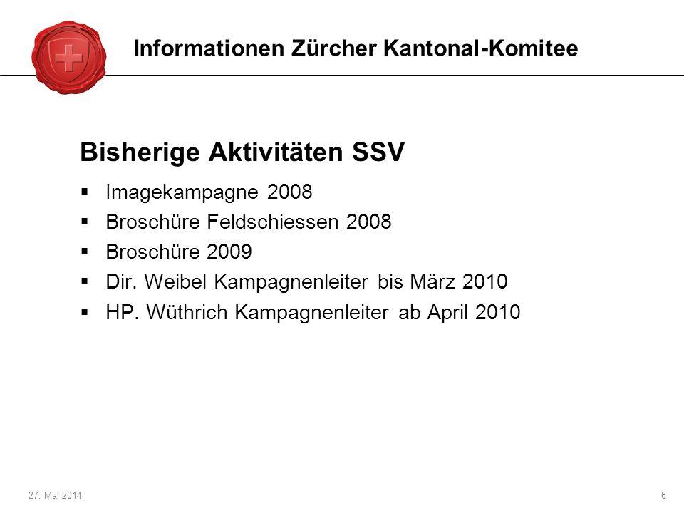 27. Mai 20146 Bisherige Aktivitäten SSV Imagekampagne 2008 Broschüre Feldschiessen 2008 Broschüre 2009 Dir. Weibel Kampagnenleiter bis März 2010 HP. W