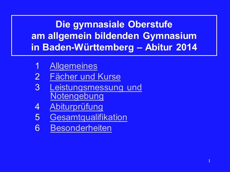 1 Die gymnasiale Oberstufe am allgemein bildenden Gymnasium in Baden-Württemberg – Abitur 2014 1 AllgemeinesAllgemeines 2 Fächer und KurseFächer und K