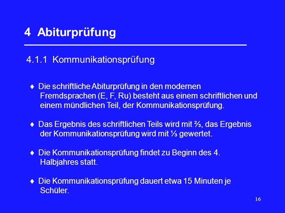16 4 Abiturprüfung __________________________________ 4.1.1 Kommunikationsprüfung Die schriftliche Abiturprüfung in den modernen Fremdsprachen (E, F,