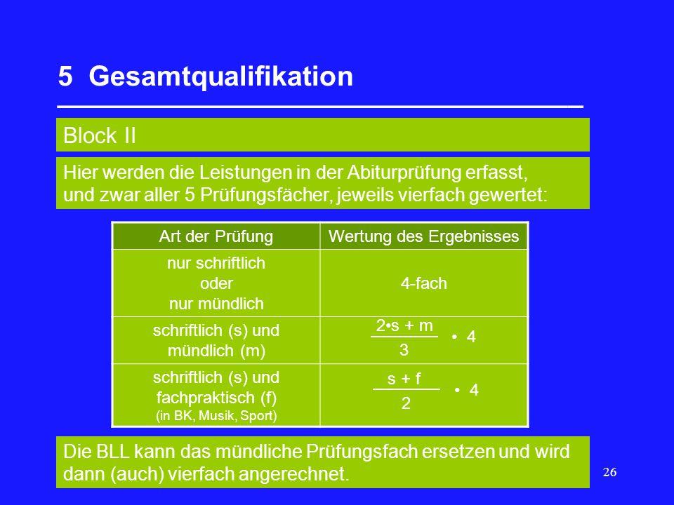 26 5 Gesamtqualifikation __________________________________ Block II Art der PrüfungWertung des Ergebnisses nur schriftlich oder nur mündlich 4-fach s