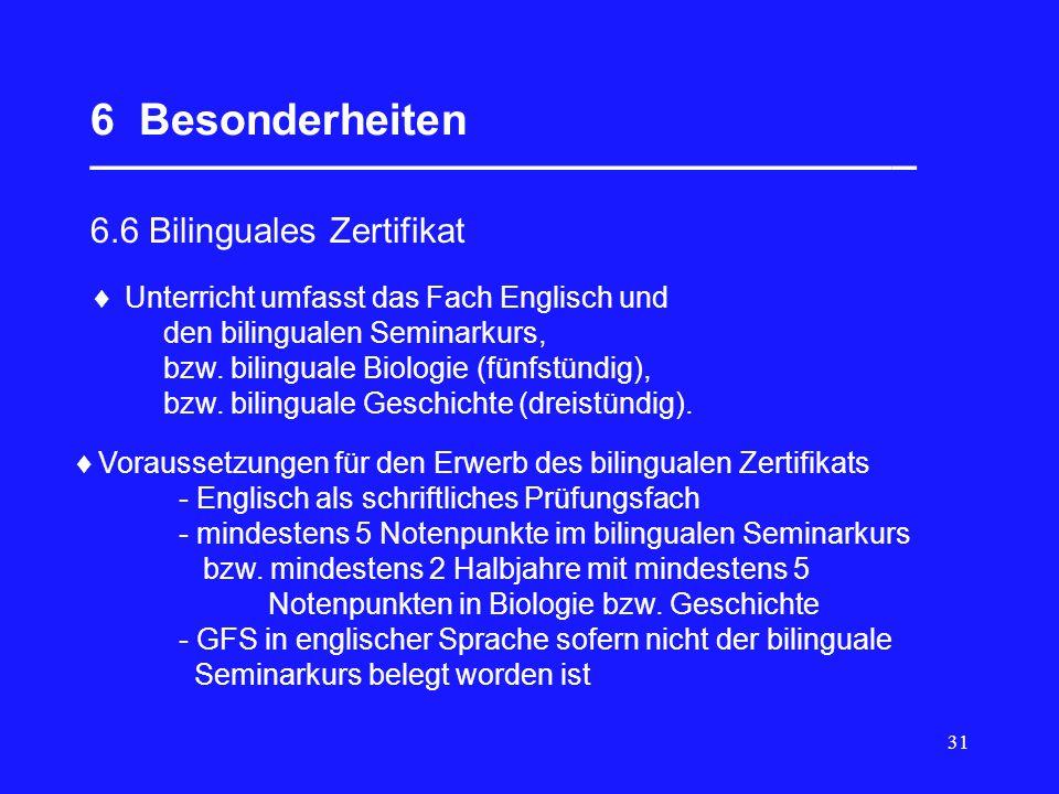31 6 Besonderheiten __________________________________ 6.6 Bilinguales Zertifikat Unterricht umfasst das Fach Englisch und den bilingualen Seminarkurs, bzw.