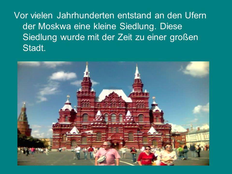 Vor vielen Jahrhunderten entstand an den Ufern der Moskwa eine kleine Siedlung.
