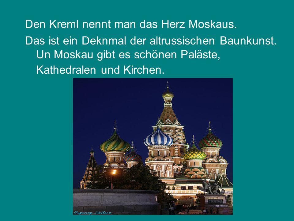 Den Kreml nennt man das Herz Moskaus. Das ist ein Deknmal der altrussischen Baunkunst.