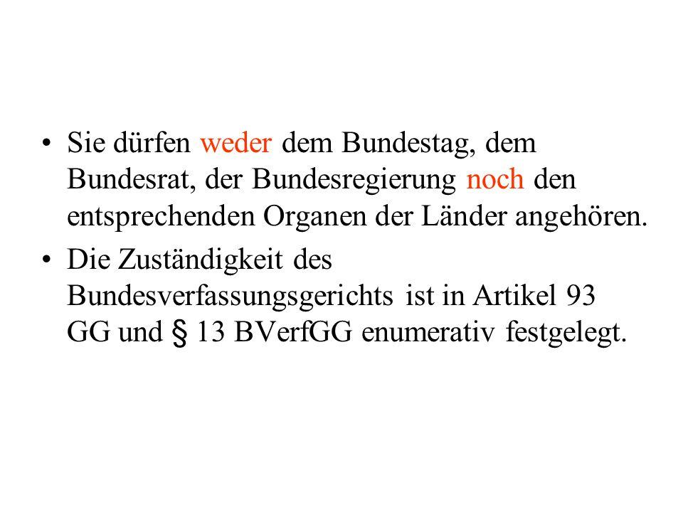 Sie dürfen weder dem Bundestag, dem Bundesrat, der Bundesregierung noch den entsprechenden Organen der Länder angehören. Die Zuständigkeit des Bundesv