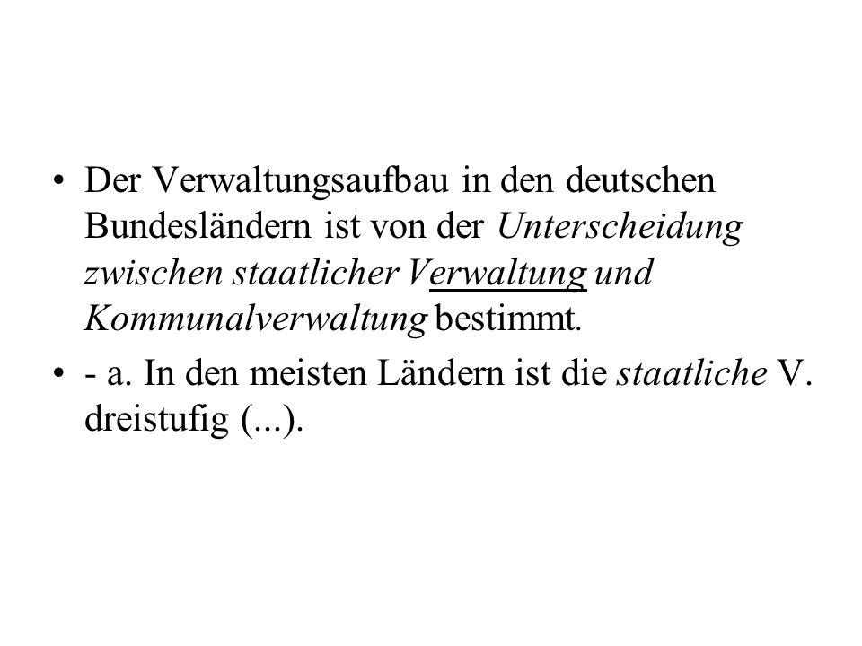 Der Verwaltungsaufbau in den deutschen Bundesländern ist von der Unterscheidung zwischen staatlicher Verwaltung und Kommunalverwaltung bestimmt. - a.
