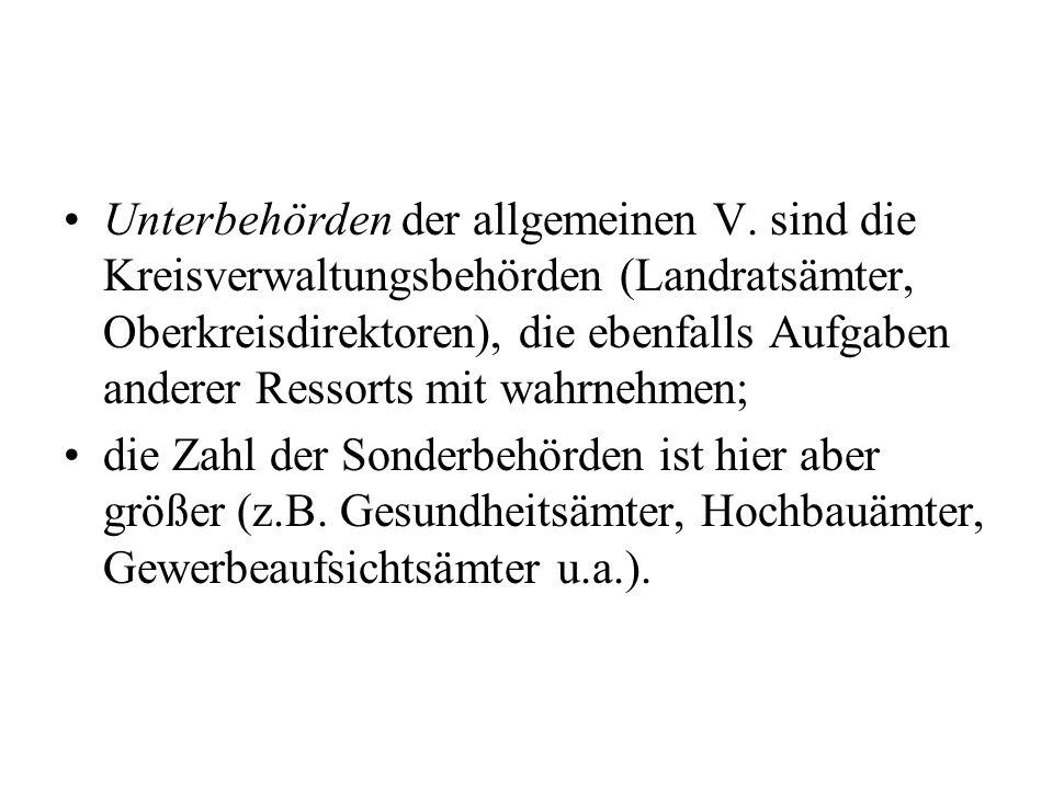Unterbehörden der allgemeinen V. sind die Kreisverwaltungsbehörden (Landratsämter, Oberkreisdirektoren), die ebenfalls Aufgaben anderer Ressorts mit w