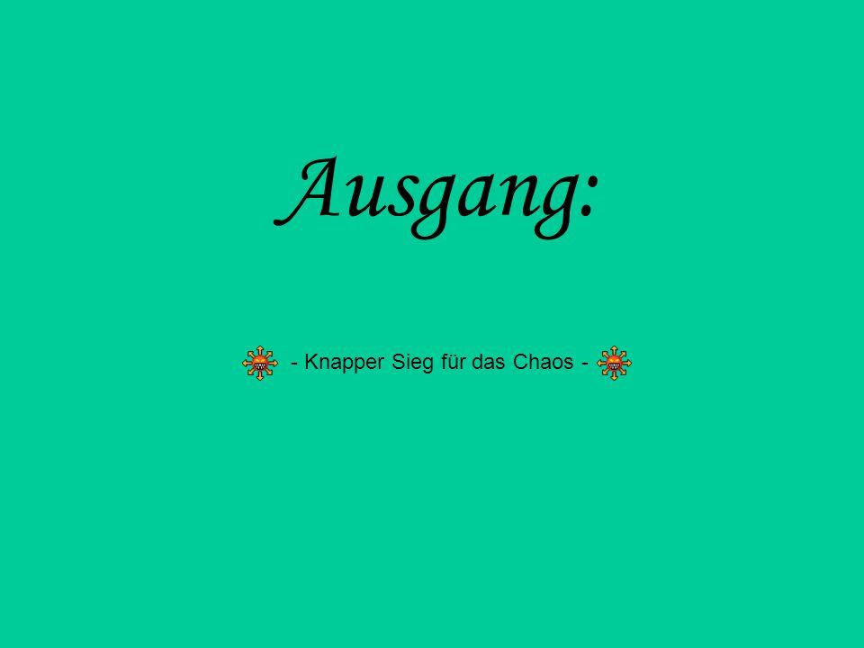 Ausgang: - Knapper Sieg für das Chaos -