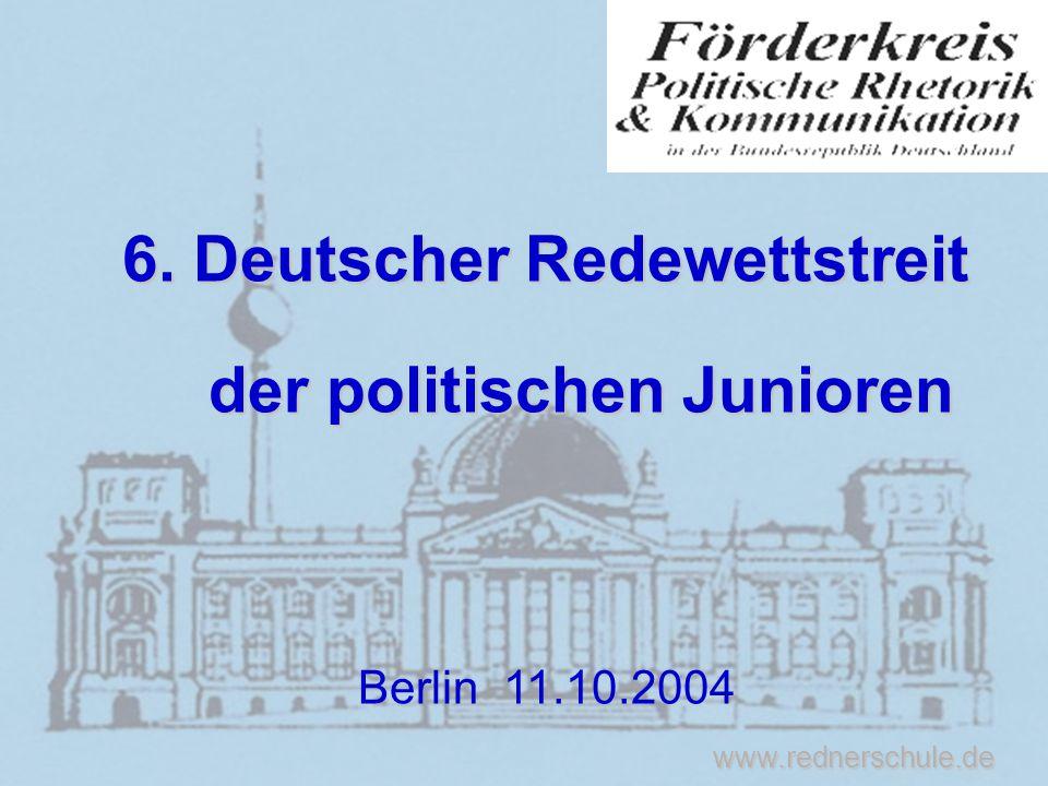 www.rednerschule.de 6. Deutscher Redewettstreit der politischen Junioren der politischen Junioren Berlin 11.10.2004