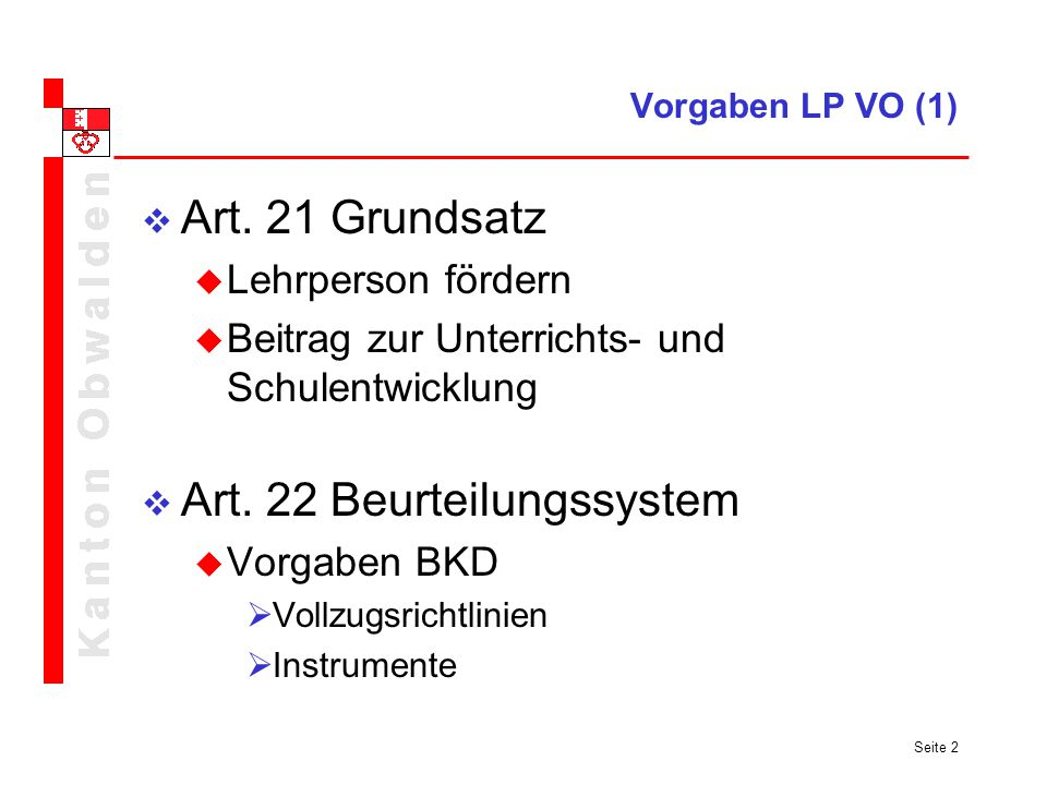 Seite 2 Vorgaben LP VO (1) Art. 21 Grundsatz Lehrperson fördern Beitrag zur Unterrichts- und Schulentwicklung Art. 22 Beurteilungssystem Vorgaben BKD