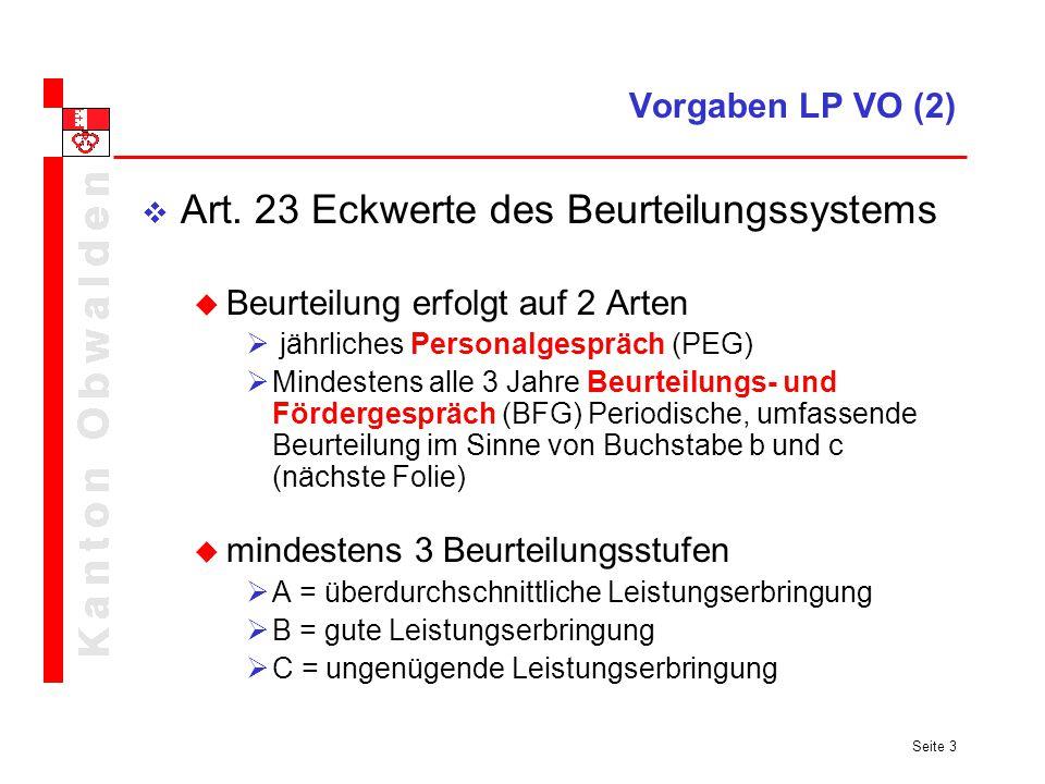 Seite 3 Vorgaben LP VO (2) Art. 23 Eckwerte des Beurteilungssystems Beurteilung erfolgt auf 2 Arten jährliches Personalgespräch (PEG) Mindestens alle