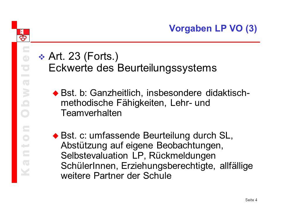 Seite 4 Vorgaben LP VO (3) Art. 23 (Forts.) Eckwerte des Beurteilungssystems Bst. b: Ganzheitlich, insbesondere didaktisch- methodische Fähigkeiten, L