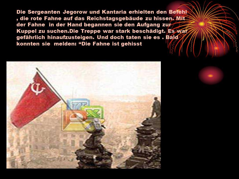 Die Sergeanten Jegorow und Kantaria erhielten den Befehl, die rote Fahne auf das Reichstagsgebäude zu hissen. Mit der Fahne in der Hand begannen sie d