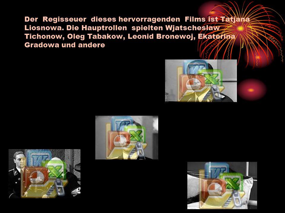 Der Regisseuer dieses hervorragenden Films ist Tatjana Liosnowa. Die Hauptrollen spielten Wjatscheslaw Tichonow, Oleg Tabakow, Leonid Bronewoj, Ekater
