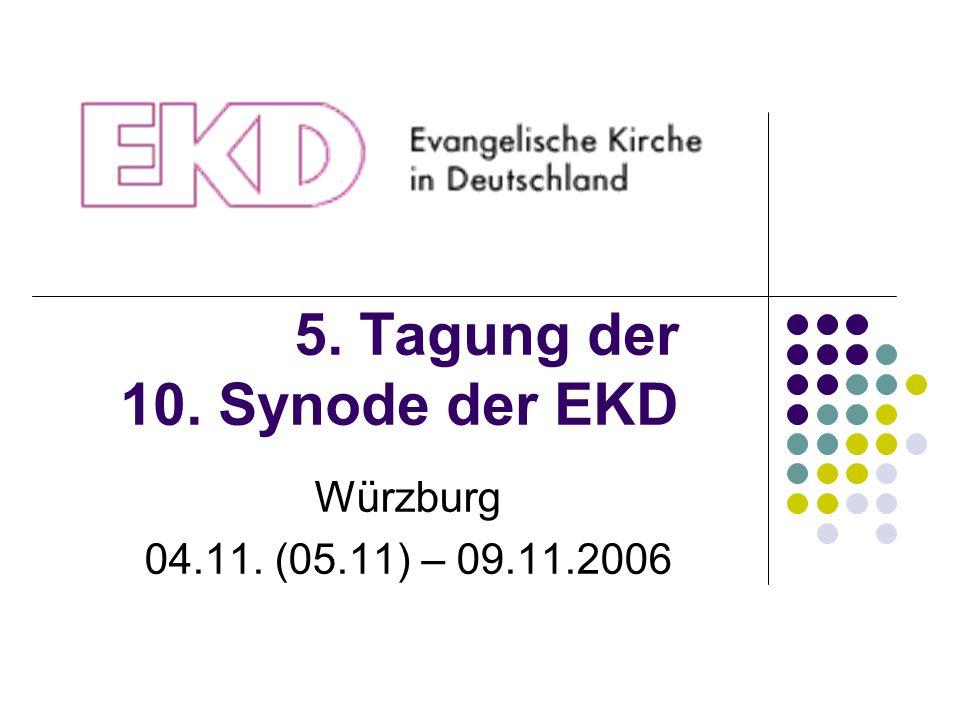 5. Tagung der 10. Synode der EKD Würzburg 04.11. (05.11) – 09.11.2006