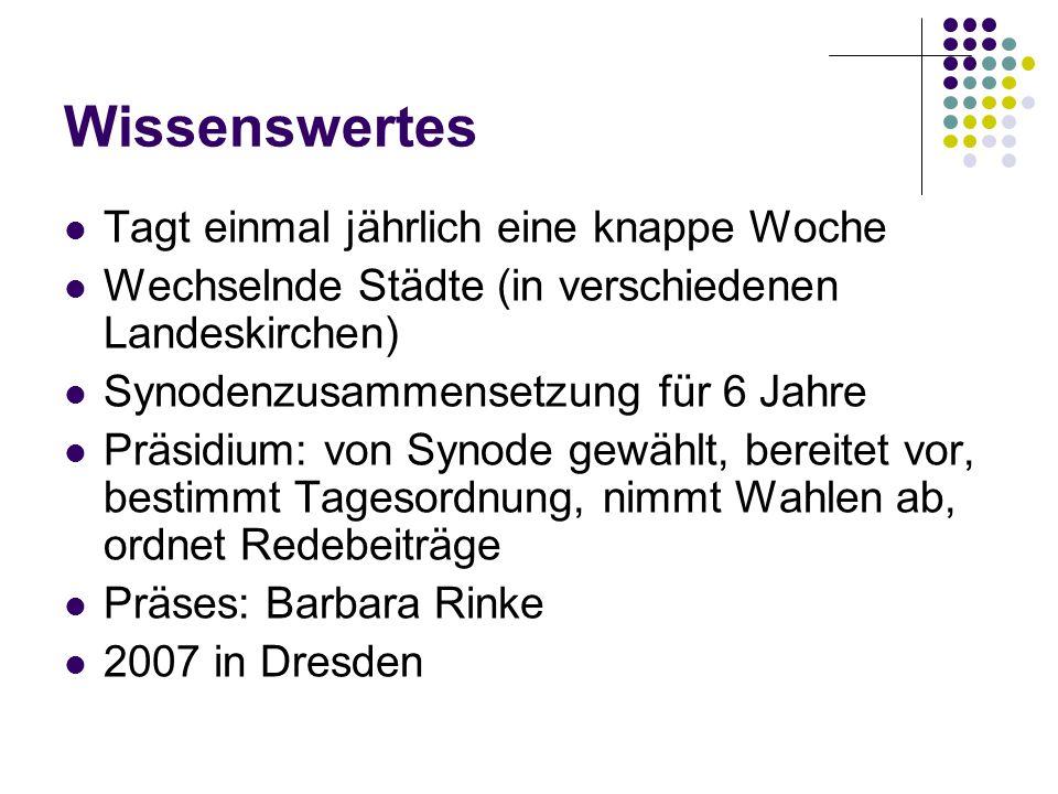 Wissenswertes Tagt einmal jährlich eine knappe Woche Wechselnde Städte (in verschiedenen Landeskirchen) Synodenzusammensetzung für 6 Jahre Präsidium: von Synode gewählt, bereitet vor, bestimmt Tagesordnung, nimmt Wahlen ab, ordnet Redebeiträge Präses: Barbara Rinke 2007 in Dresden