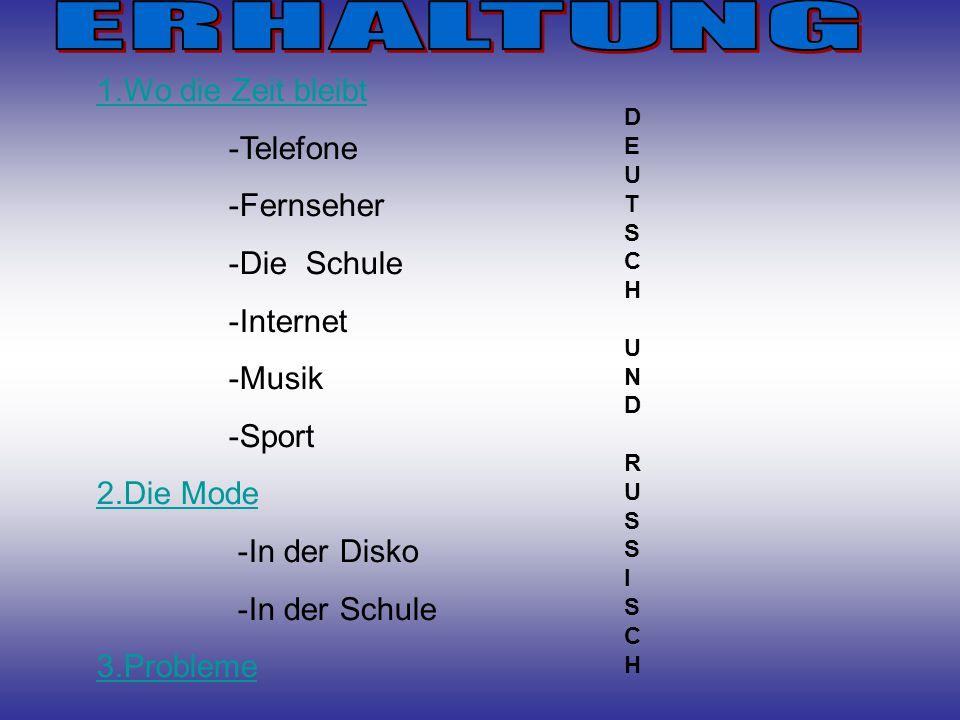1.Wo die Zeit bleibt -Telefone -Fernseher -Die Schule -Internet -Musik -Sport 2.Die Mode -In der Disko -In der Schule 3.Probleme D E U T S C H U N D R