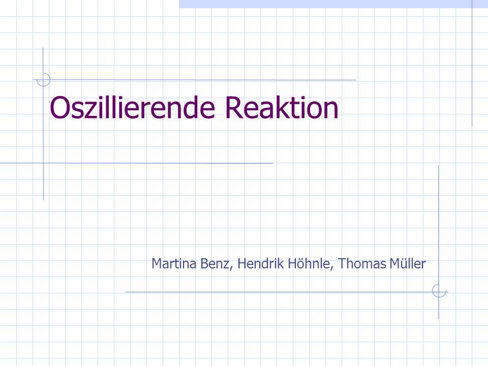 Oszillierende Reaktion Martina Benz, Hendrik Höhnle, Thomas Müller