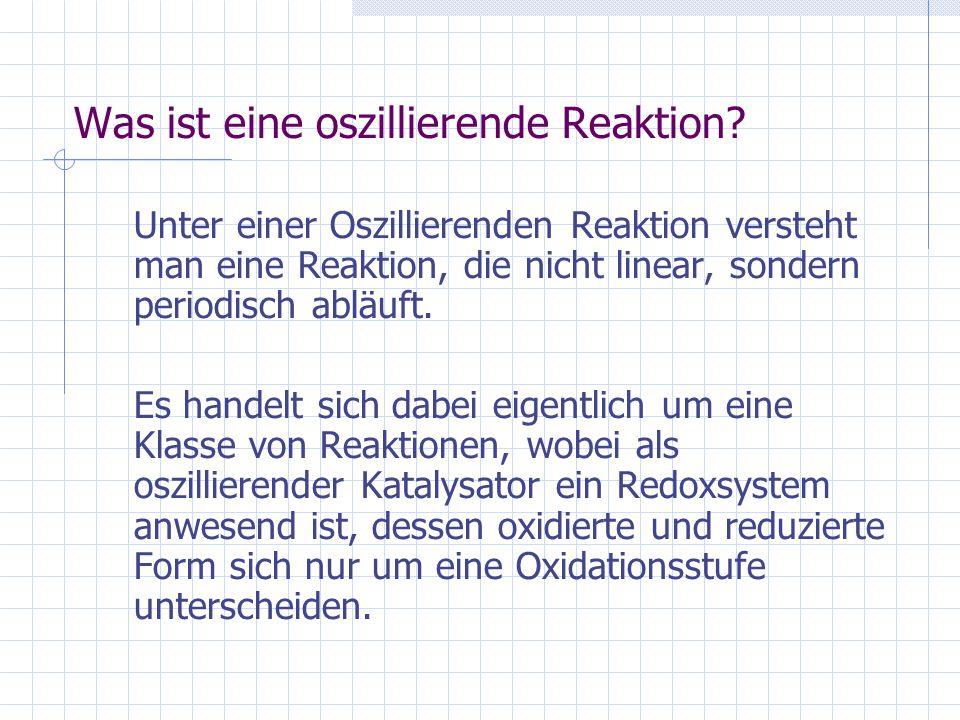Die wichtigsten oszillierenden Reaktionen HClO 4 H 2 SO 4 bzw.