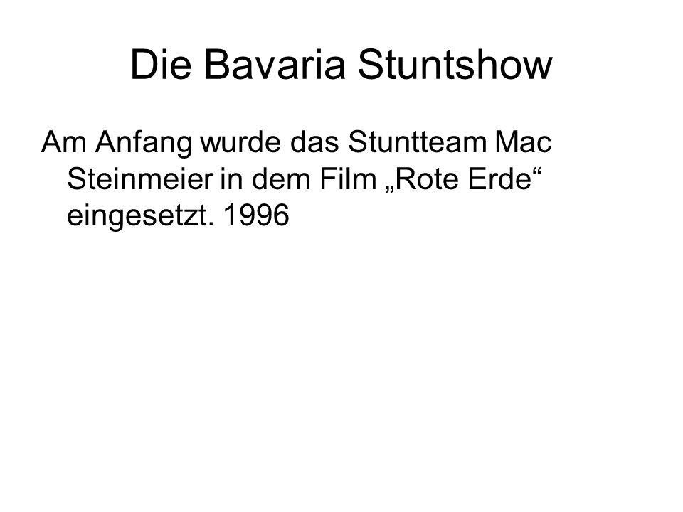 Die Bavaria Stuntshow Am Anfang wurde das Stuntteam Mac Steinmeier in dem Film Rote Erde eingesetzt. 1996