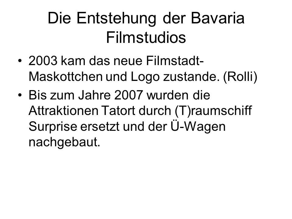 Die Entstehung der Bavaria Filmstudios 2003 kam das neue Filmstadt- Maskottchen und Logo zustande. (Rolli) Bis zum Jahre 2007 wurden die Attraktionen