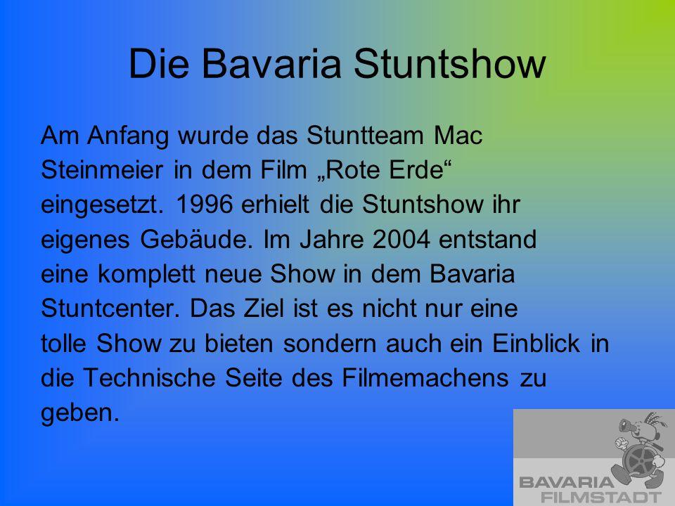 Die Bavaria Stuntshow Am Anfang wurde das Stuntteam Mac Steinmeier in dem Film Rote Erde eingesetzt. 1996 erhielt die Stuntshow ihr eigenes Gebäude. I