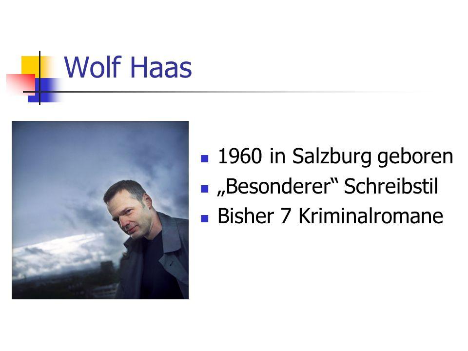 Wolf Haas 1960 in Salzburg geboren Besonderer Schreibstil Bisher 7 Kriminalromane
