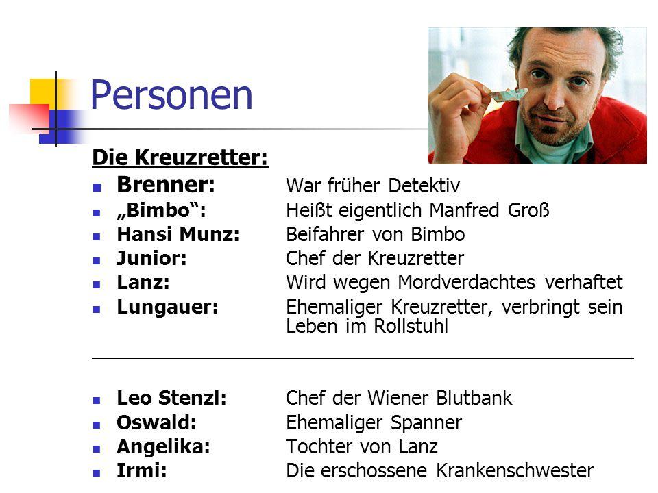 Personen Die Kreuzretter: Brenner: War früher Detektiv Bimbo: Heißt eigentlich Manfred Groß Hansi Munz: Beifahrer von Bimbo Junior: Chef der Kreuzrett