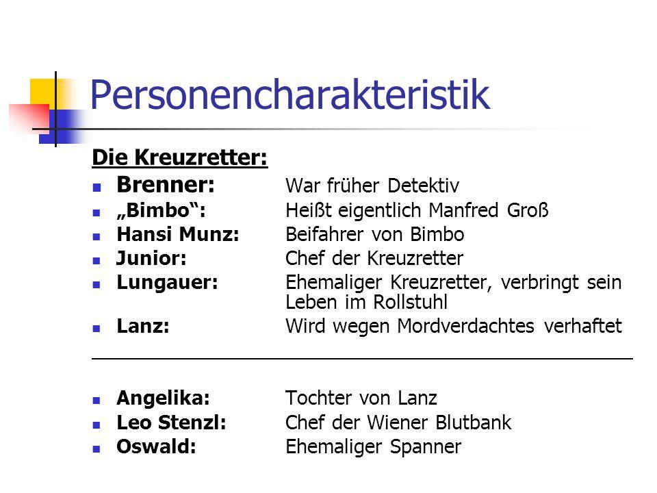 Personencharakteristik Die Kreuzretter: Brenner: War früher Detektiv Bimbo: Heißt eigentlich Manfred Groß Hansi Munz: Beifahrer von Bimbo Junior: Chef
